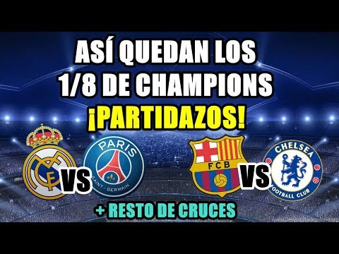 ASÍ QUEDAN LOS OCTAVOS DE CHAMPIONS: REAL MADRID VS PSG, BARÇA VS CHELSEA... ¡PARTIDAZOS!