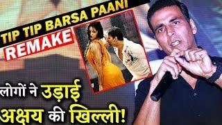 Fans Troll Akshay Kumar For His Tweet On Tip Tip Barsa Paani Recreation!