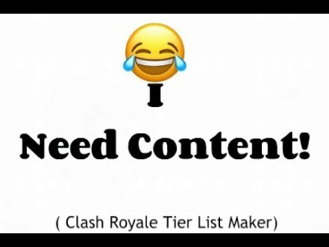 I need Better content ideas! | Clash Royale Tier list maker