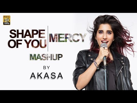 Akasa - Shape Of You | Mercy | Official Mashup