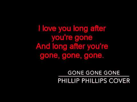 gone gone gone - phillip phillips (cover female) lyrics