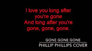 gone gone gone - phillip phillips (cover female) lyrics
