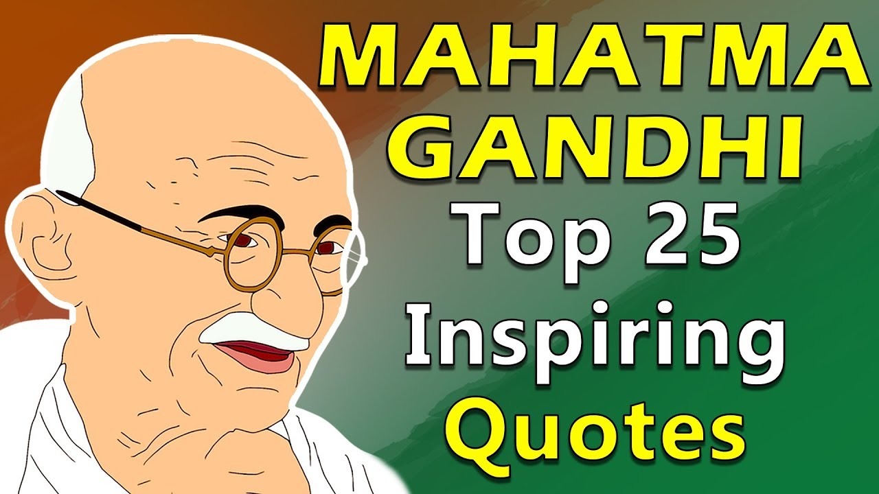 Top 25 Inspirational Motivational Quotes By Mahatma Gandhi Freedom Fighter Simplyinfo Net Youtube