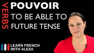 Pouvoir (to be able to) — Future Tense (French verbs conjugated by Learn French With Alexa)