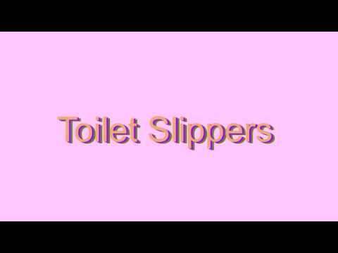 how to pronounce toilet slippers