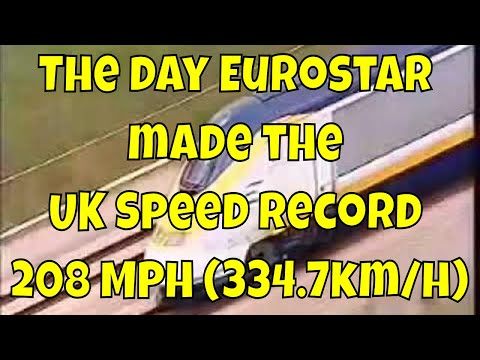 The Day Eurostar Made The UK Speed Record 208 MPH (334.7km/h)