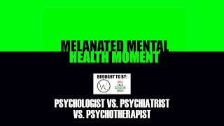 Psychologist vs. Psychiatrist vs. Psychotherapist - Melanated Mental Health Moment