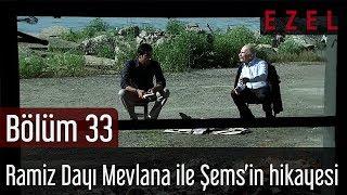 Ezel 33.Bölüm Ramiz Dayı Mevlana İle Şemsin Hikayesi