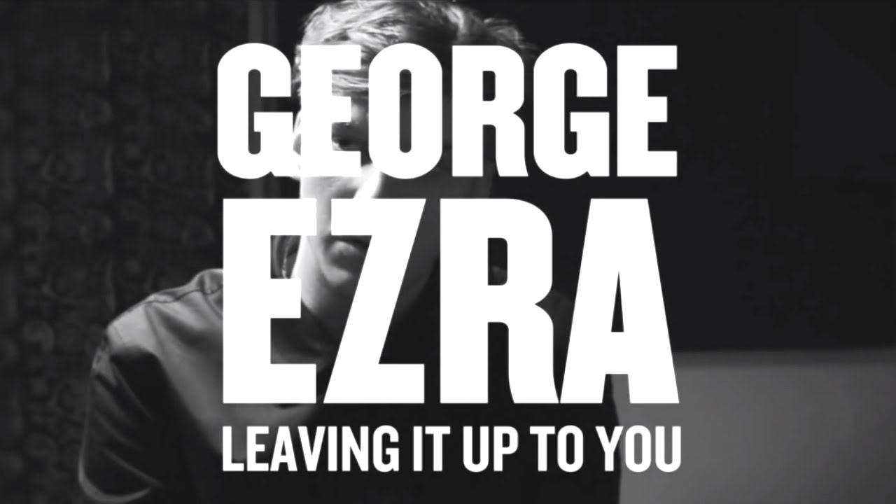 George Ezra - Leaving It Up To...