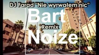 DJ Farad - Nie wyrwałem nic (BartNoize Remix)