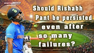 Should Rishabh Pant be persisted even after so many failures  | SportsFlashes