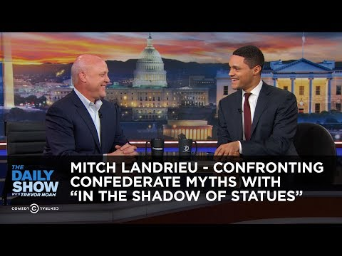 "Trevor Noah vs. Mitch Landrieu Confronting Confederate myths with ""In Shadow of Statues"""