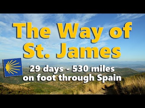 THE WAY OF ST. JAMES - 530 miles in 29 days on foot through Spain (Camino de Santiago)