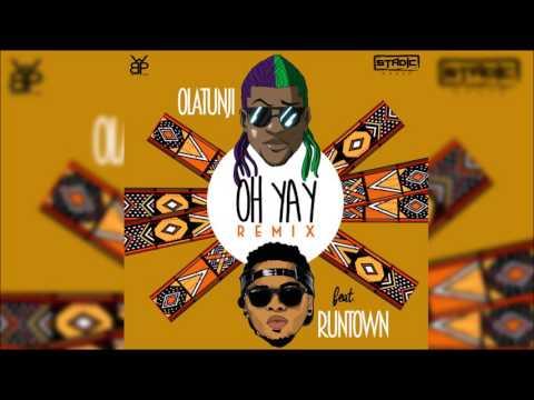 Olatunji ft. Runtown - Oh Yay (Remix)