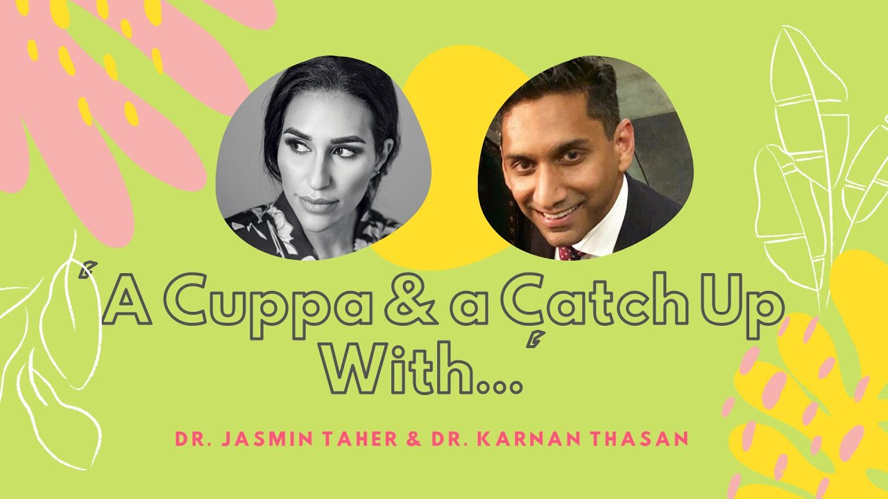 A Cuppa & a Catch Up With...Dr. Jasmin Taher & Dr. Karnan Thasan
