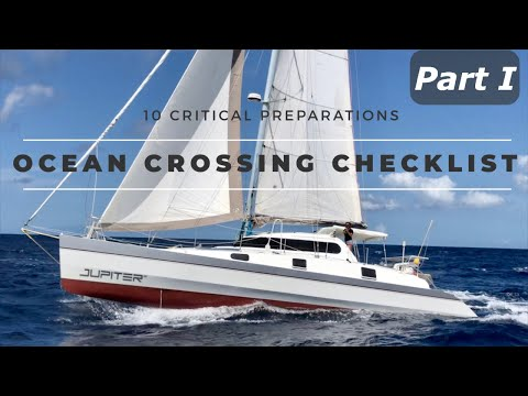 The COMPLETE OCEAN CROSSING CHECKLIST - 10 Critical topics for preparation. - Part I