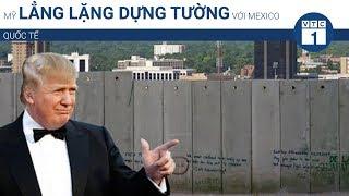 Mỹ lẳng lặng dựng tường với Mexico | VTC1