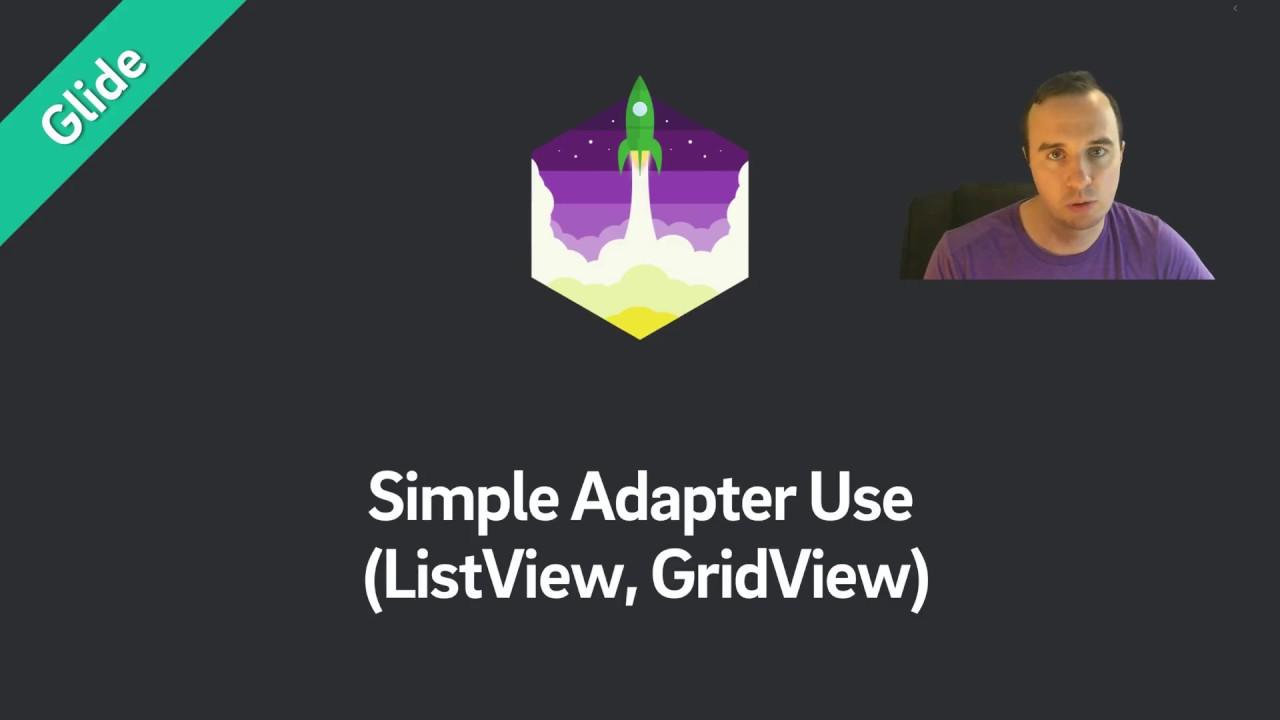 Glide — ListAdapter (ListView, GridView)