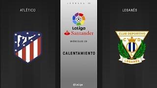 Calentamiento Atlético vs Leganés