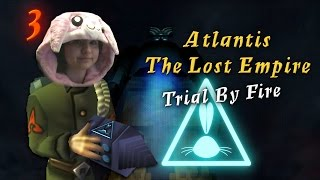 Atlantis The Lost Empire: Trial By Fire | Part 3