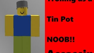 (ROBLOX) ASSASSIN! TIN POT NOOB! Roblox funny moments