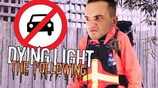 DOBRODZIEJ NIE LUBI SAMOCHODÓW, WOLI IŚĆ PIESZO! | Dying Light: Following [#18] (With: Dobrodziej)