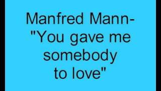Manfred Mann- You gave me somebody to love.
