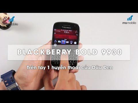 Trên tay Blackberry Bold 9930 - Huyền thoại 6 năm tuổi nhà Dâu Đen