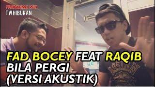 TW Hiburan - Fad Bocey feat Raqib Majid - Bila Pergi (Versi Akustik)