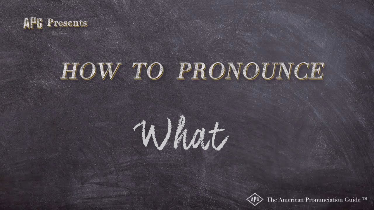 How to Pronounce What  What Pronunciation