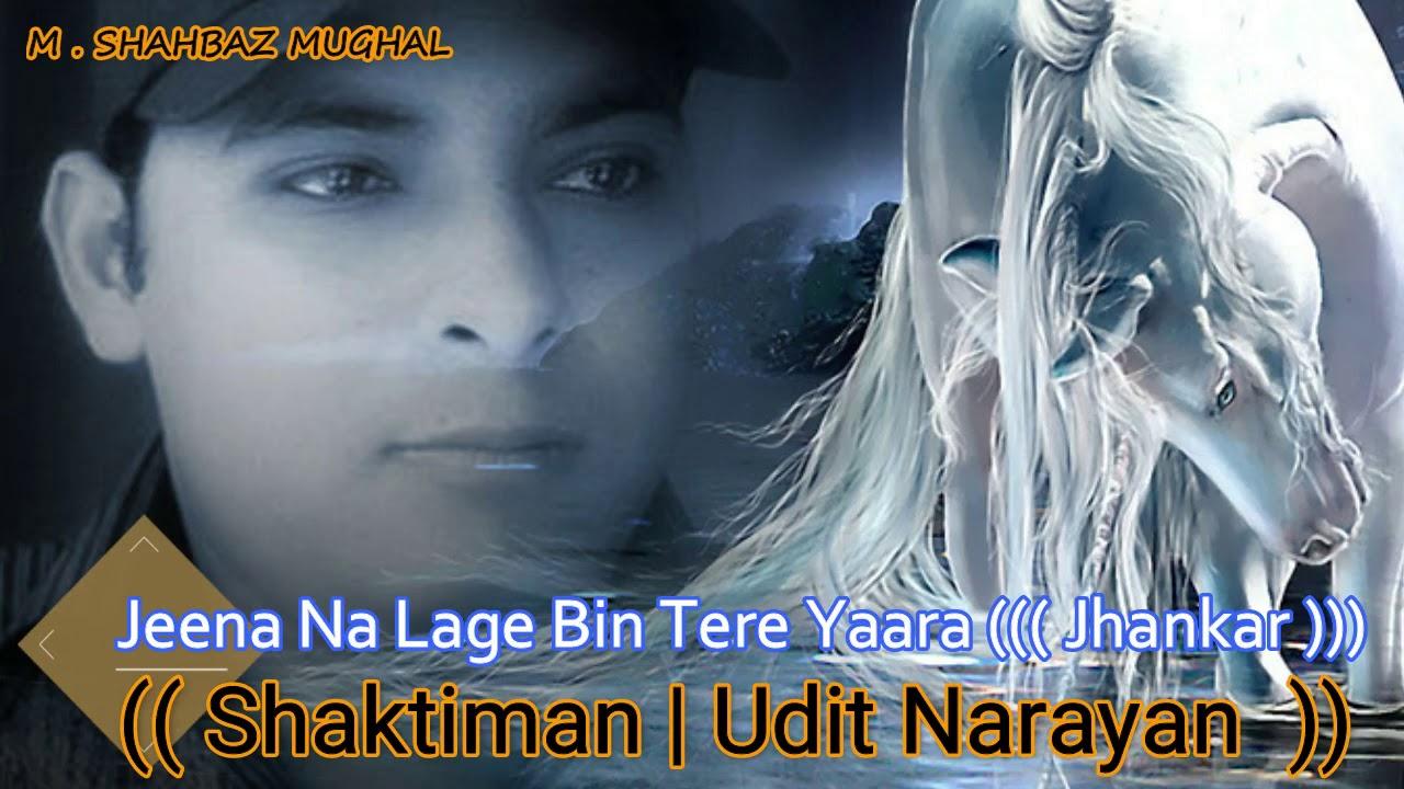 Download Jeena Na Lage Bin Tere Yaara   Shaktiman  Udit Narayan  (jhankar)