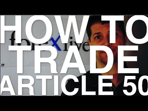 Brexit is here: How to trade the Article 50 trigger