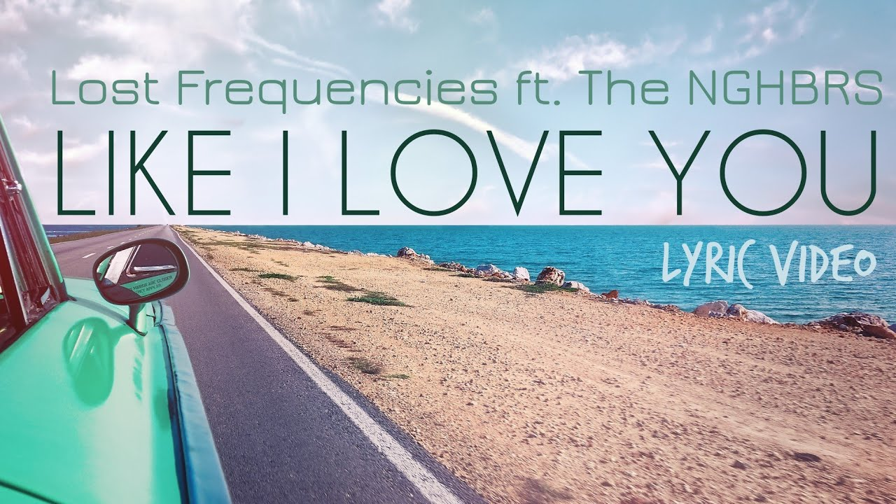 Lost Frequencies - Like I Love You (LYRIC VIDEO) ft  The NGHBRS