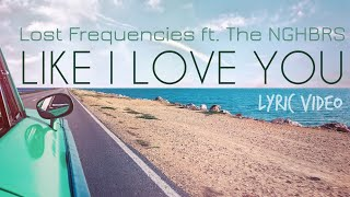 Lost Frequencies - Like I Love You (LYRIC VIDEO) ft. The NGHBRS