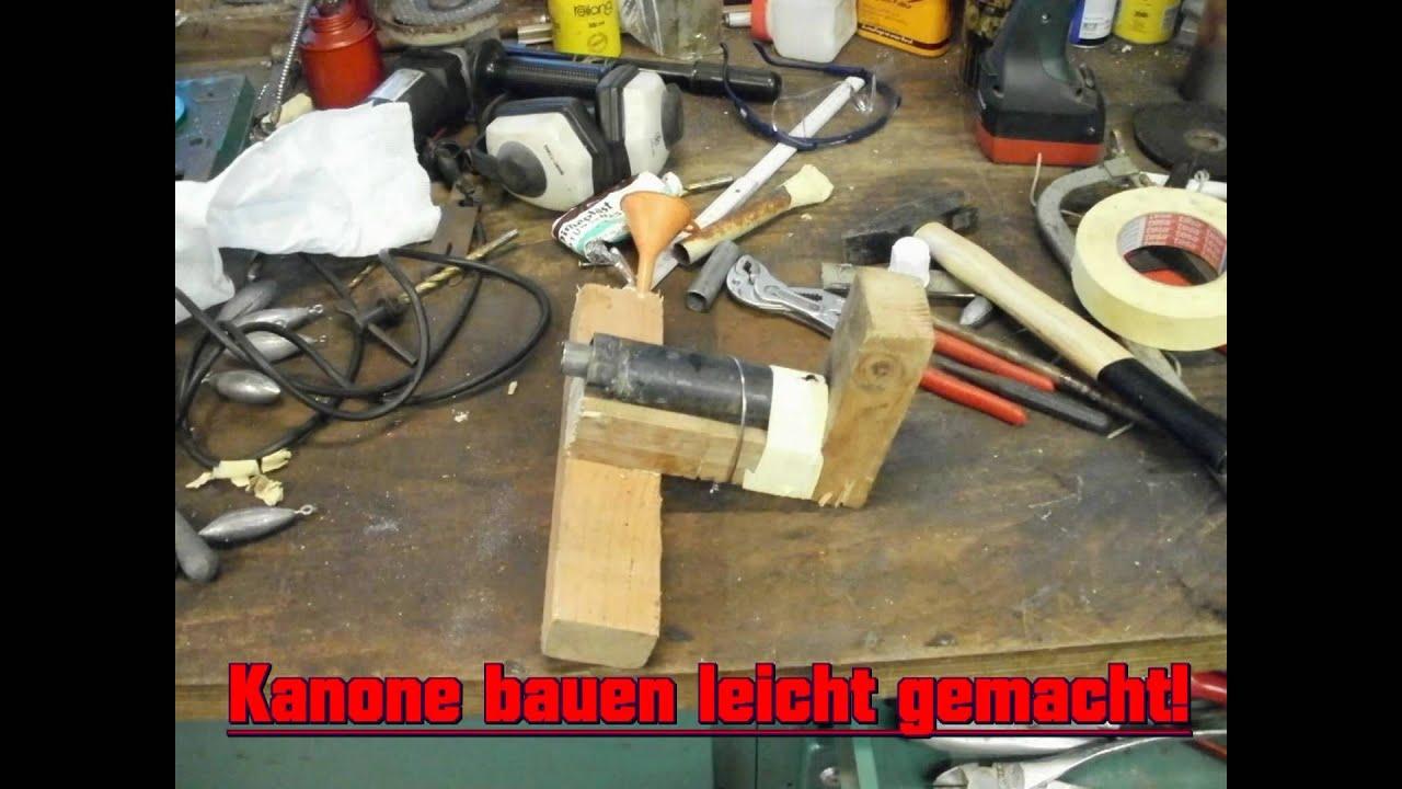 Kanone bauen leicht gemacht youtube