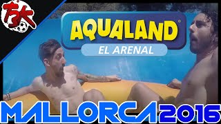 VLOG AQUALAND 2016 - MALLORCA - GOPRO HD - Tripl3Kickers