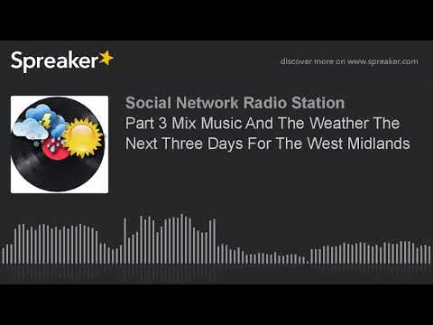 Part 3 Mix Music And The Weather The Next Three Days For The West Midlands (made with Spreaker)
