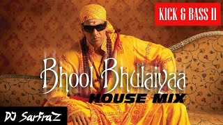 Bhool Bhulaiyaa | House Mix | DJ SARFRAZ | KICK & BASS 11