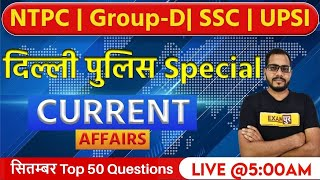 Delhi Police   NTPC   GROUP-D   SSC   UPSI  CURRENT AFFAIRS   Sept Top 50 questions   By Sanjeet Sir
