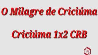 Jogos Marcantes: Criciúma 1x2 CRB - O Milagre de Criciúma (Série B 10/09/2005)