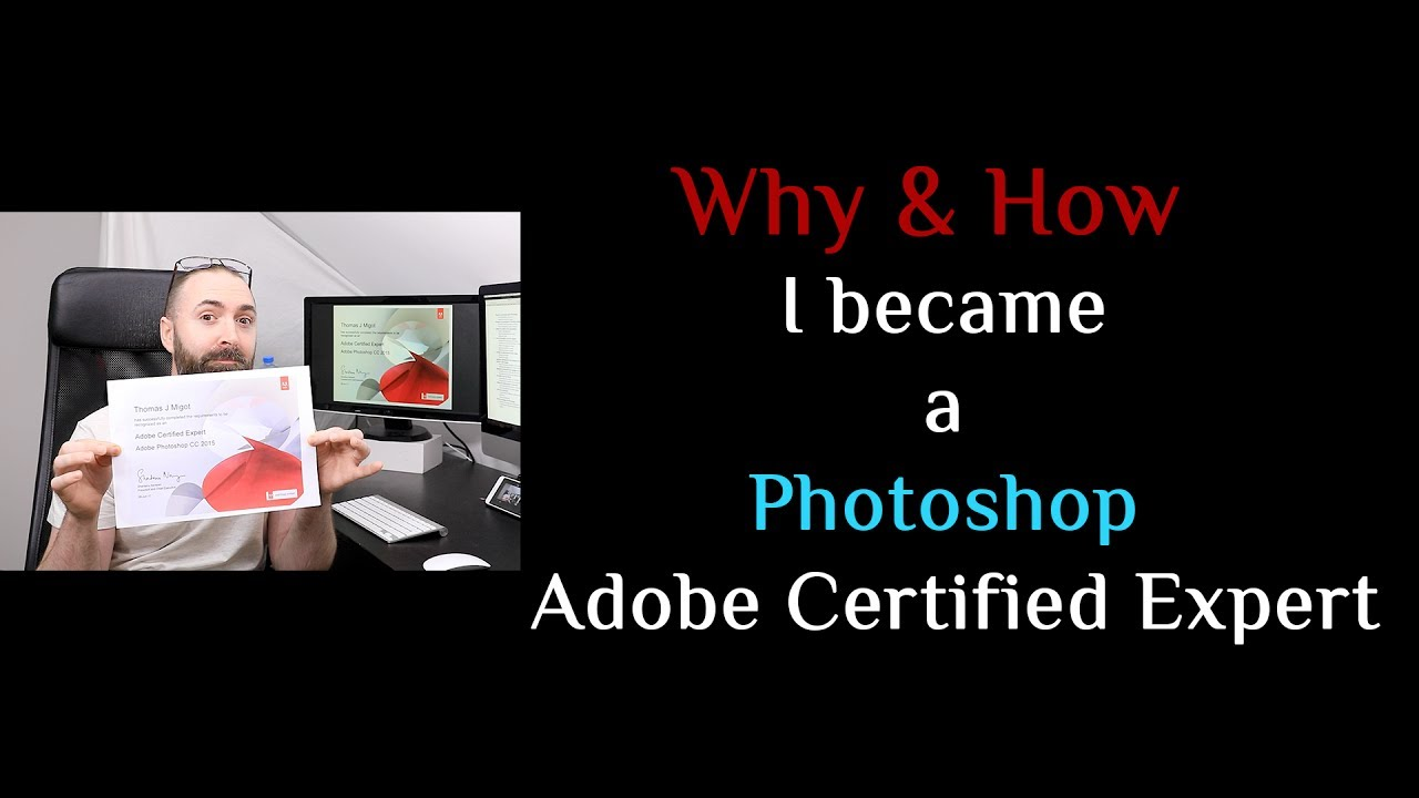 Why How I Became A Photoshop Adobe Certified Expert Youtube