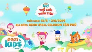 POPS Kids - Thế Giới Thần Tiên | Sự Kiện Quốc Tế Thiếu Nhi 16 Tại Aeon Mall Celadon Tân Phú