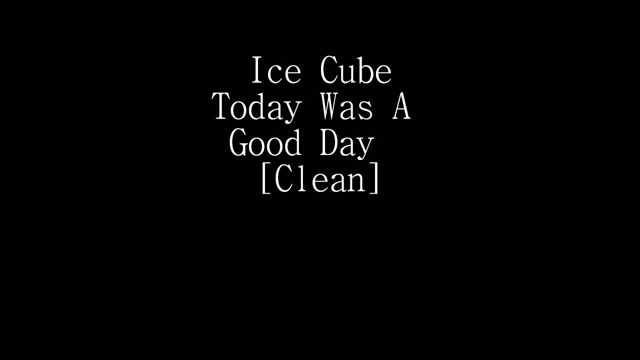 Ice Cube - Today Was A Good Day (Clean) - YouTube