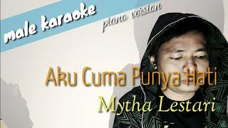 Aku Cuma Punya Hati - Mytha Lestari (male karaoke)