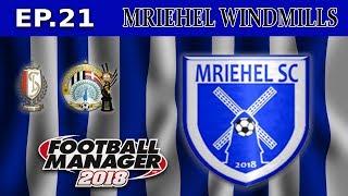 FM18- MRIEHEL WINDMILLS - Ep21- MRIEHEL SPORTS CLUB- LAST MATCH IN EUROPE -FOOTBALL MANAGER 2018