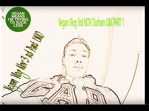Vlog NOV 4th  at Durham UNI vegan