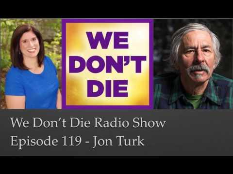 Episode 119 Extreme Adventurer Jon Turk on We Don't Die Radio Show