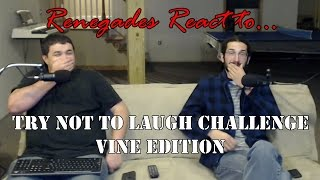 Renegades React to... Try Not to Laugh Challenge (Vine Edition)