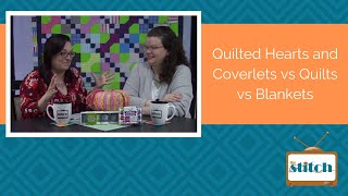 506: Quilted Hearts and Coverlets vs Quilt vs Comforters