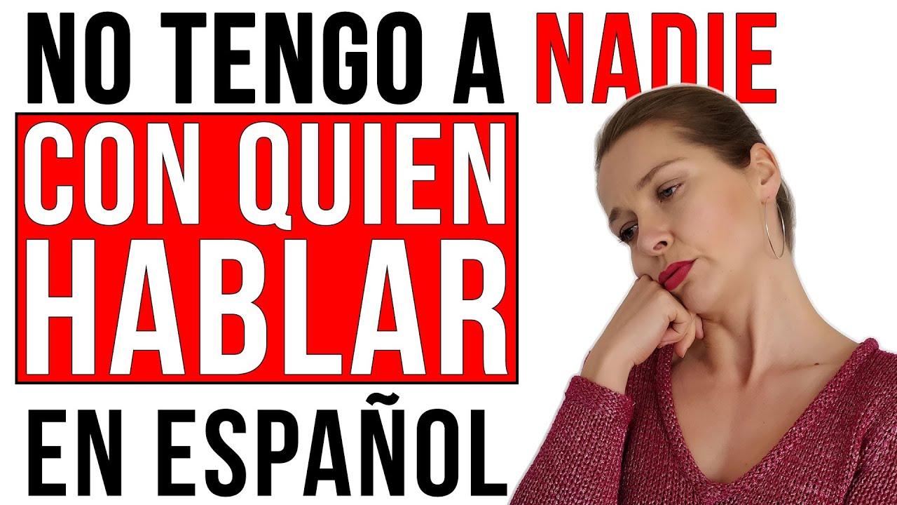 """""""No tengo a nadie con quien hablar en español"""" (SOLUCIÓN)"""